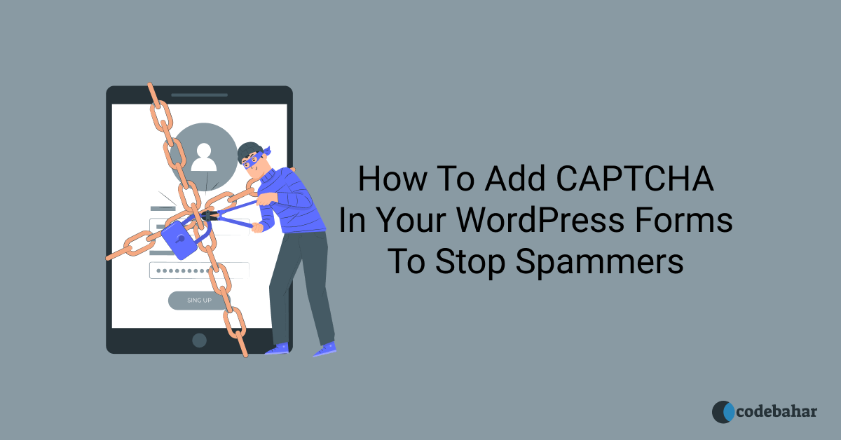 How To Add CAPTCHA In Your WordPress Forms To Stop Spammers