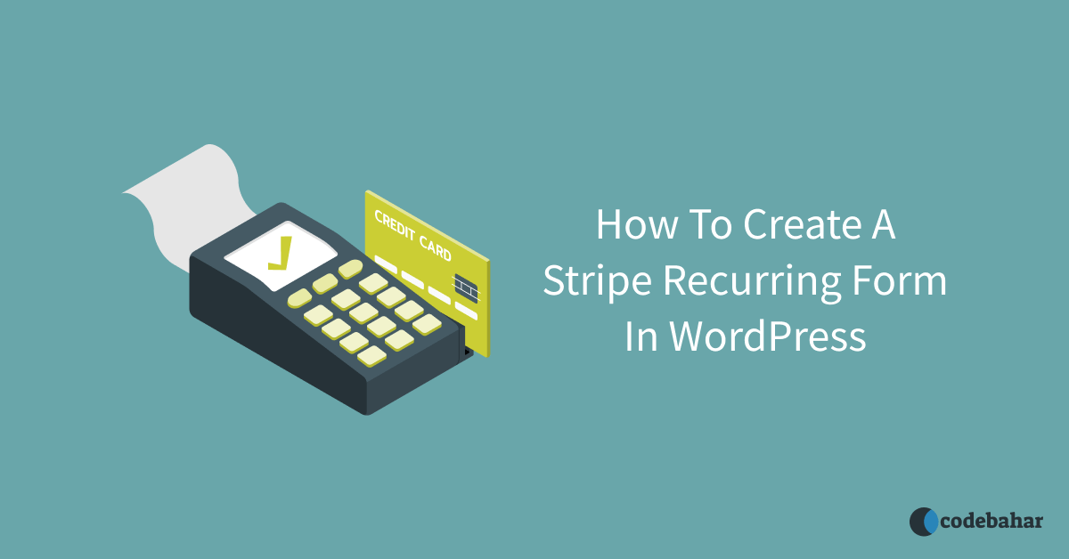 How To Create A Stripe Recurring Form In WordPress