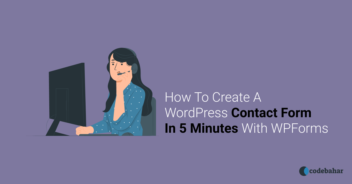 How To Create A WordPress Contact Form In 5 Minutes With WPForms