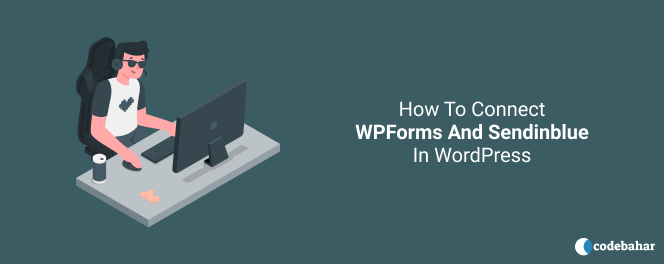 How To Connect WPForms And Sendinblue In WordPress