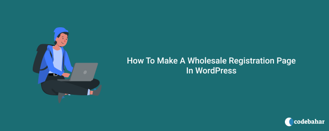 How To Make A Wholesale Registration Page In WordPress