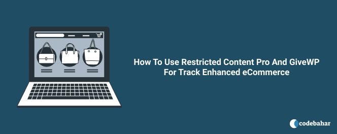 How To Use Restricted Content Pro And GiveWP For Track Enhanced eCommerce