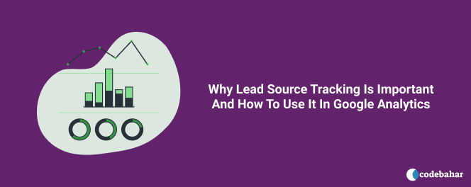 Why Lead Source Tracking Is Important And How To Use It In Google Analytics