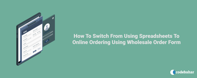How To Switch From Using Spreadsheets To Online Ordering Using Wholesale Order Form