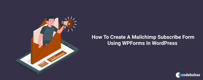 How To Create A Mailchimp Subscribe Form Using WPForms In WordPress