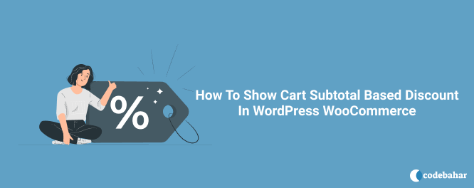 How To Show Cart Subtotal Based Discount In WordPress WooCommerce