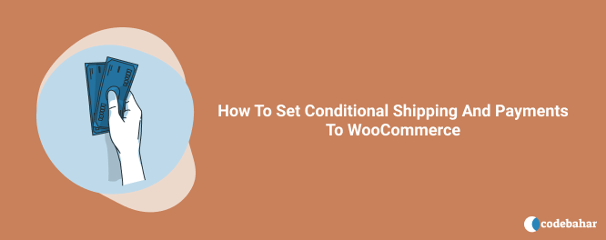 How To Set Conditional Shipping And Payments To WooCommerce